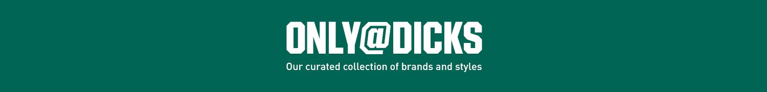 Only at Dicks - Our Curated collection of brands and styles