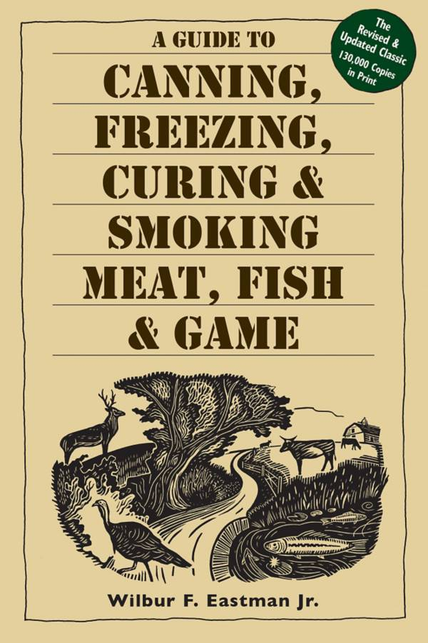 A Guide to Canning, Freezing, Curing & Smoking Meat, Fish & Game product image
