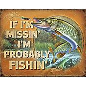 If I'm Missin' I'm Probably Fishin' Tin Sign