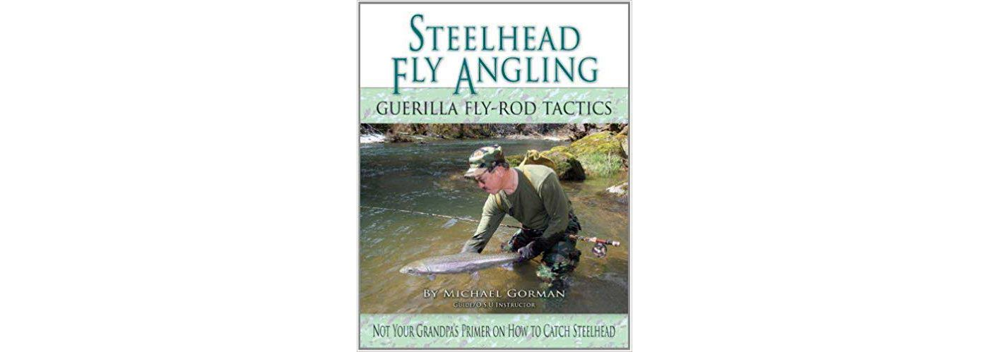 Steelhead Fly Angling:  Guerilla Fly-Rod Tactics Book
