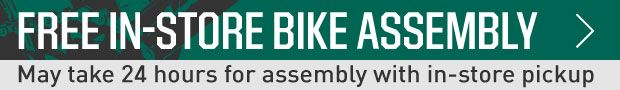 FREE IN-STORE BIKE ASSEMBLY May take 24 hours for assembly with in-store pickup