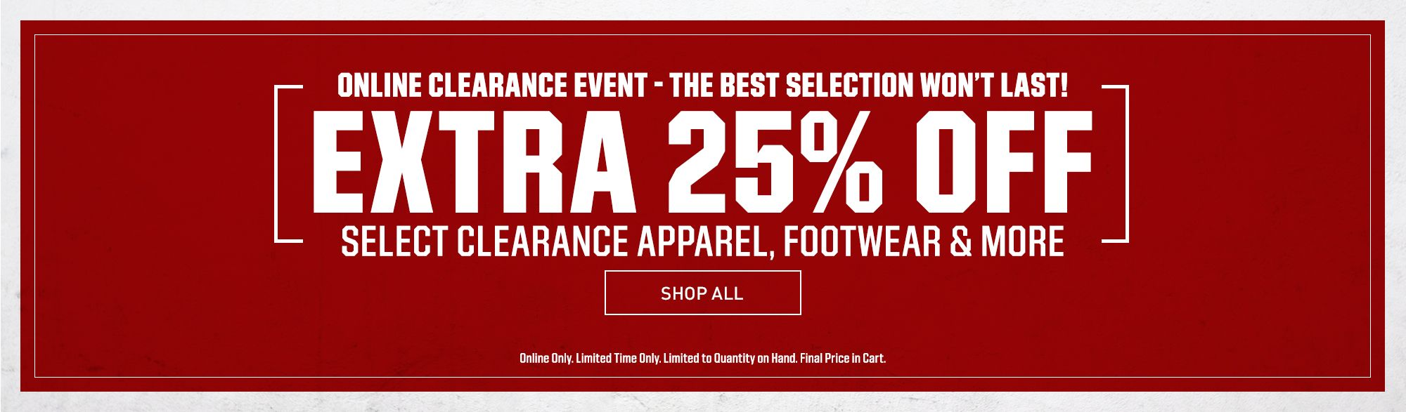 Extra 25% Off | The Best Selection Won't Last