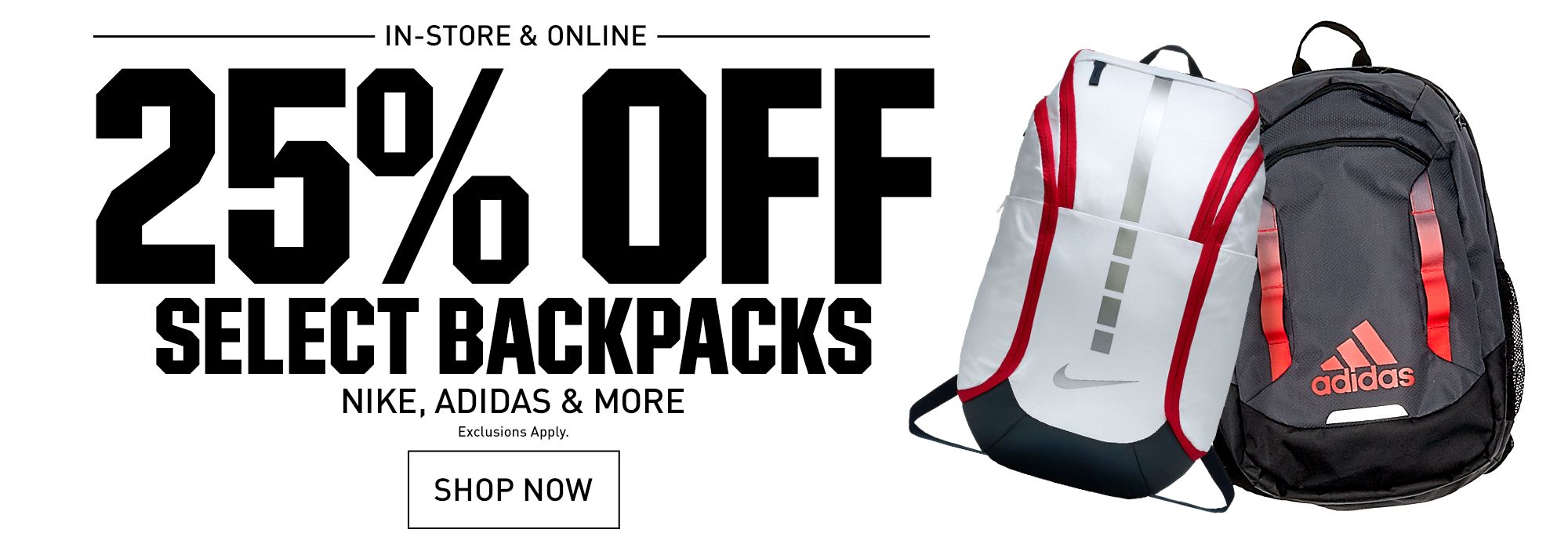 In-store & Online 25% Off Select Backpacks Nike, adidas & More | Exclusions Apply. | Shop Now