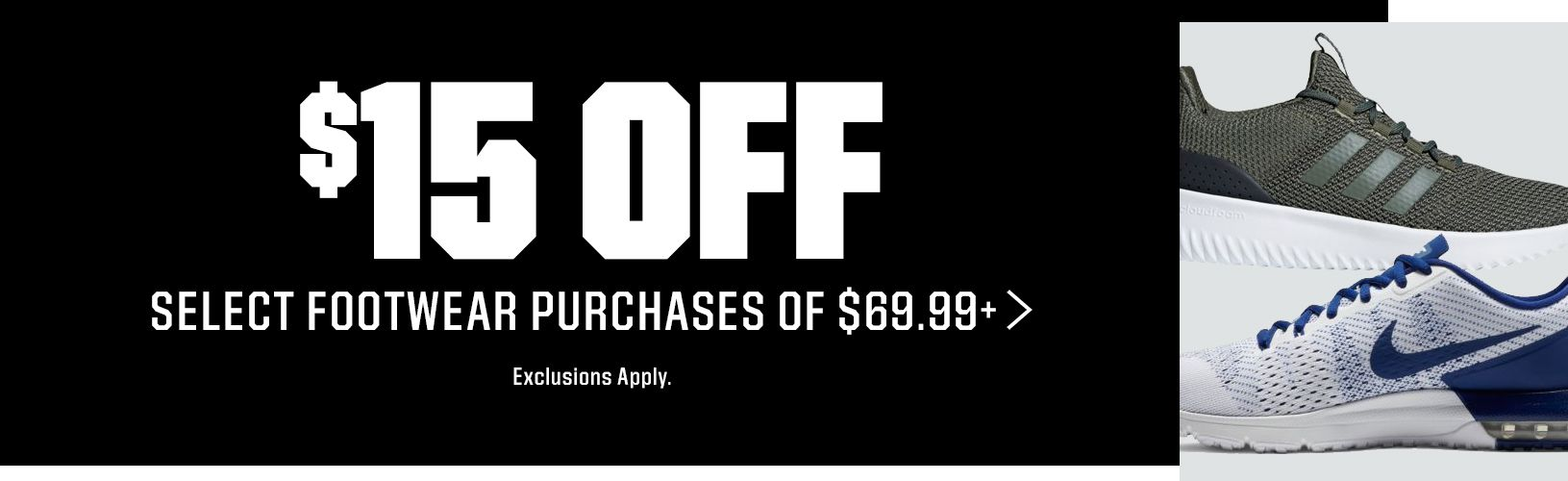 $15 Off Select Footwear Purchases of $69.99+ > Exclusions Apply.