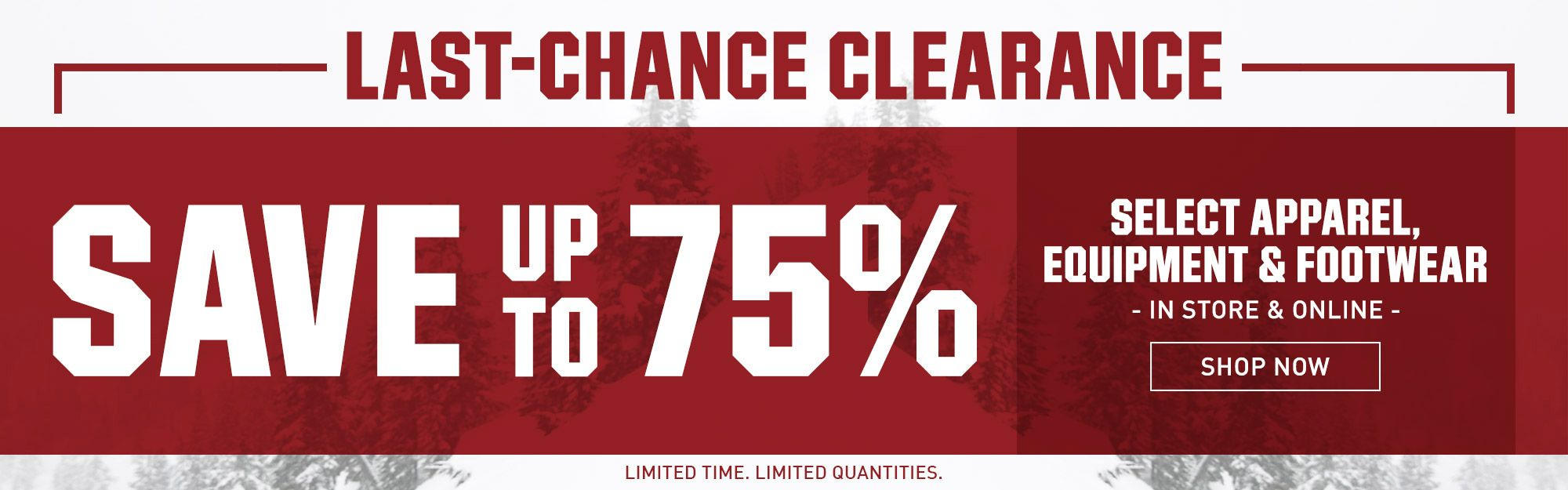 Last-Chance Clearance - Save Up to 75% - Select Apparel, Equipment & Footwear