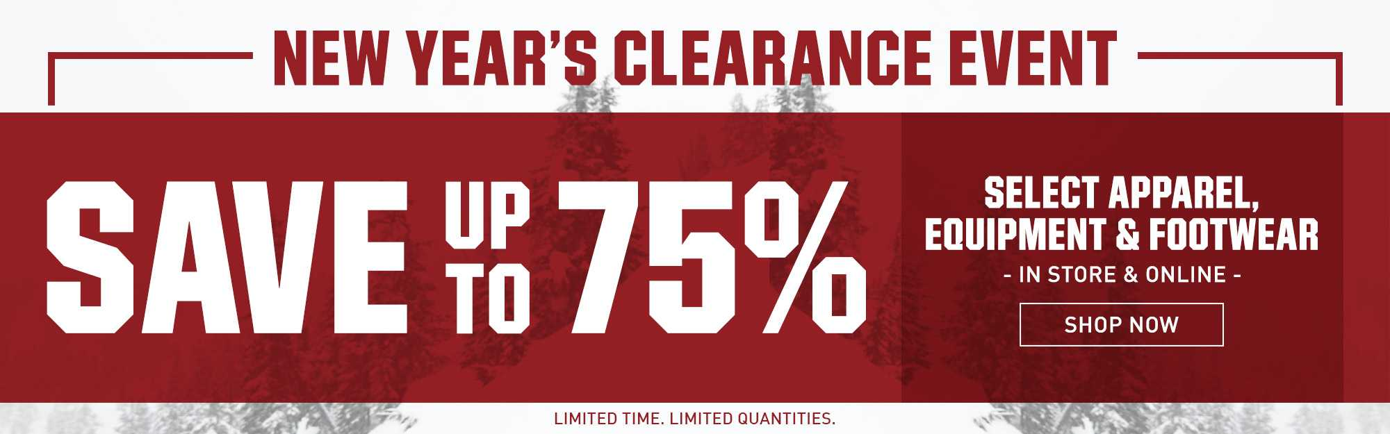 New Year's Clearance Event - Save Up to 75% - Select Apparel, Equipment & Footwear