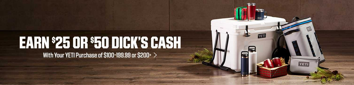 Earn $25 or $50 DICK'S CASH - With Your YETI Purchase of $100-199.99 or $200+