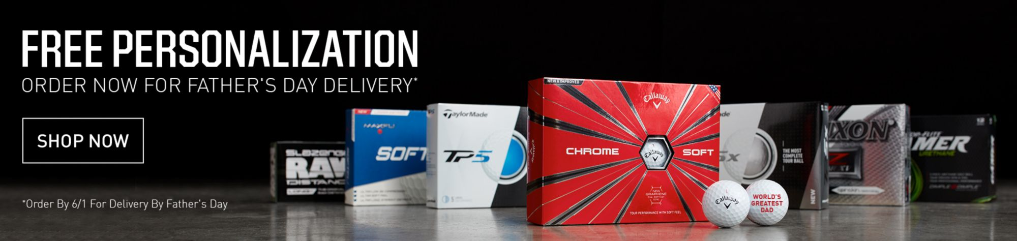 Free Personalization on Select Golf Balls - Order Now For Father's Day Delivery* - Shop Now