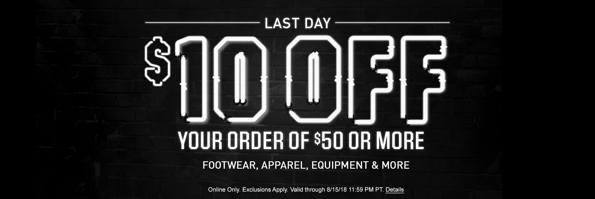 Last Day - $10 Off your order of $100 Or More | Online Only. Exclusions Apply. Valid through 8/15/18 11:59 PM PT | Click for Details
