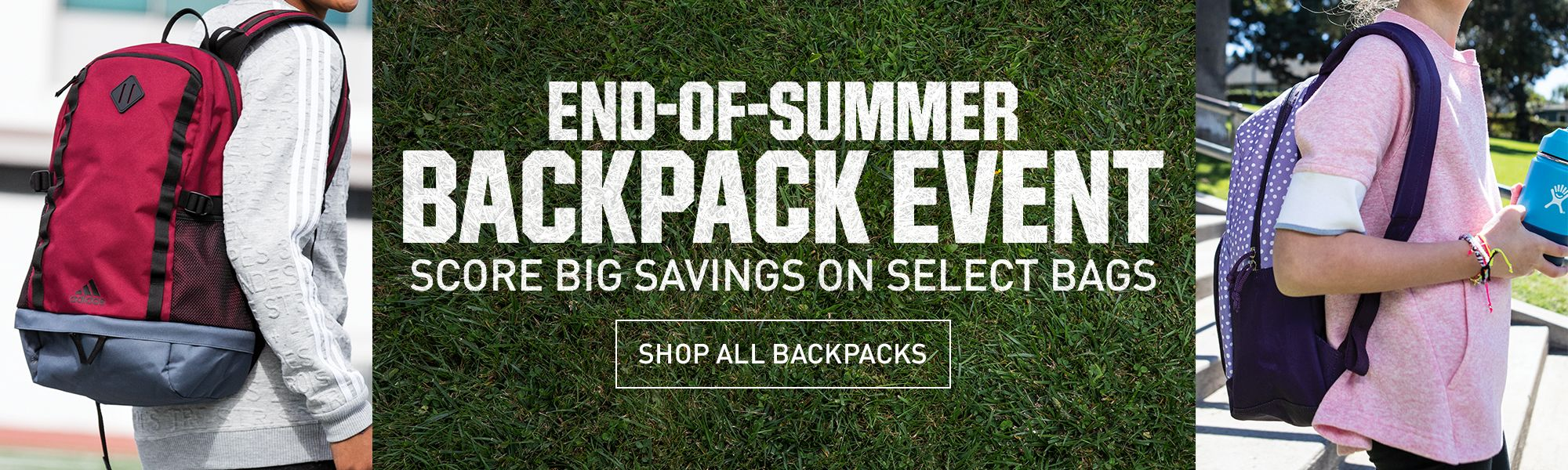 End of Summer Backpack Event. Score Big Savings on Select Backpacks. Shop All Backpacks.