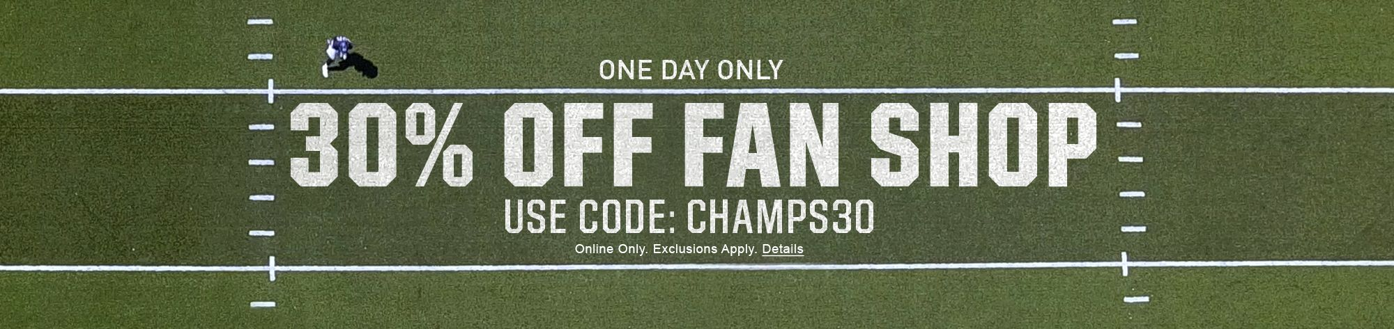 30% OFF FAN SHOP USE CODE: CHAMPS30 Online Only. Exclusions Apply. Details
