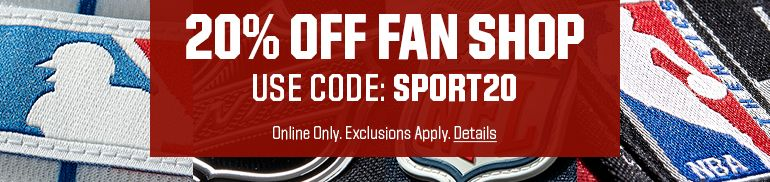 20% OFF FAN SHOP USE CODE: SPORT20 Online Only. Excusions Apply. Details.