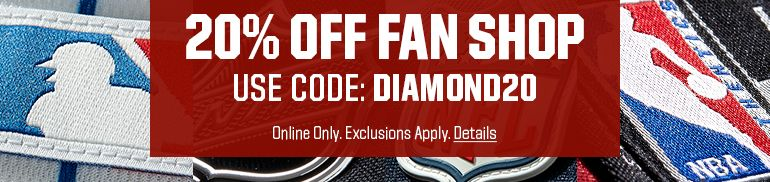 20% Off Fan Shop Use Code: DIAMOND20 Online Only. Exclusions Apply.