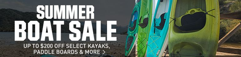 SUMMER BOAT SALE Up to $200 OFF SELECT KAYAKS PADDLE BOARDS & MORE