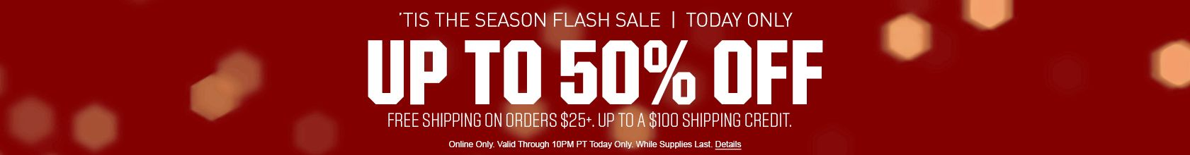 'Tis The Season Flash Sale | Today Only - Up to 50% Off - Free Shipping On Orders of $25+