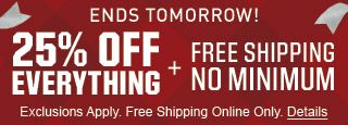 Ends Tomorrow - 25% Off Everything + Free Shipping No Minimum Purchase