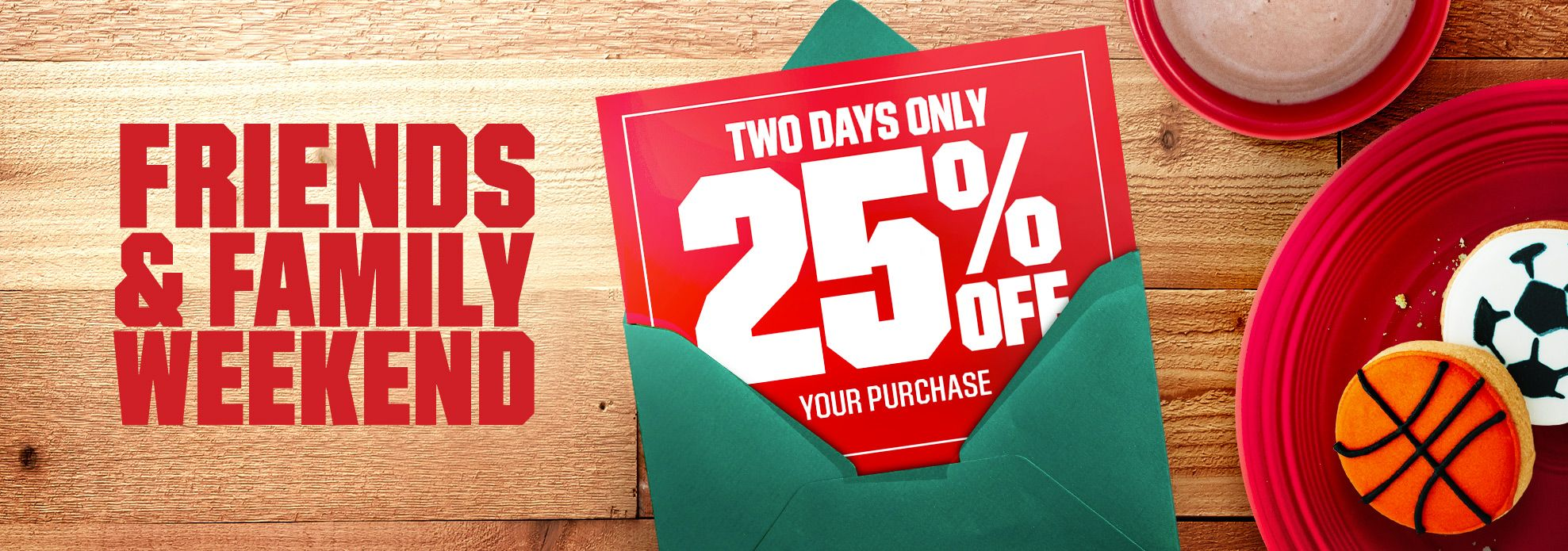 Two Days Only - 25% Off Your Purchase